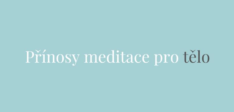 Přínosy meditace pro tělo - SHRI Meditace & Mindfulness
