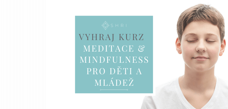 SHRI MEDITACE & MINDFULNESS PRO DĚTI A MLÁDEŽ - SOUTĚŽ